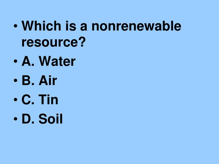 Which is a nonrenewable resource?