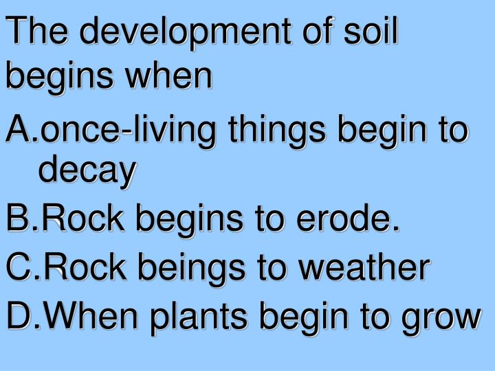 The development of soil begins when