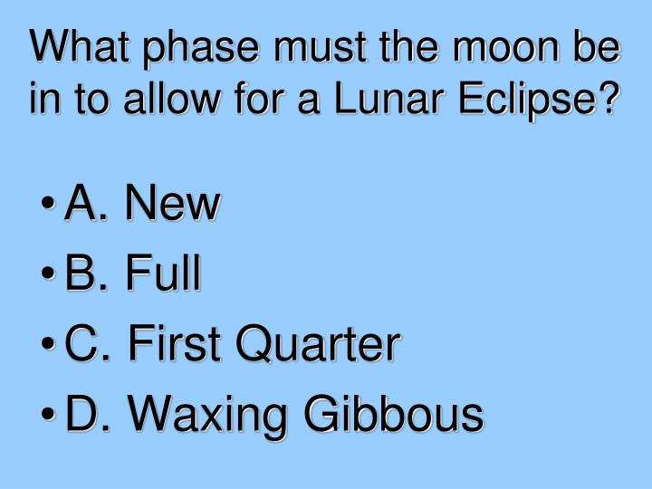 What phase must the moon be in to allow for a Lunar Eclipse?