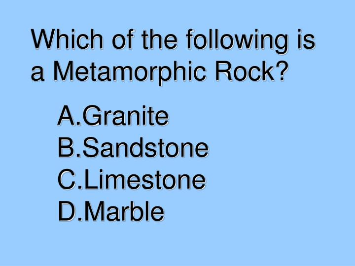 Which of the following is a Metamorphic Rock?