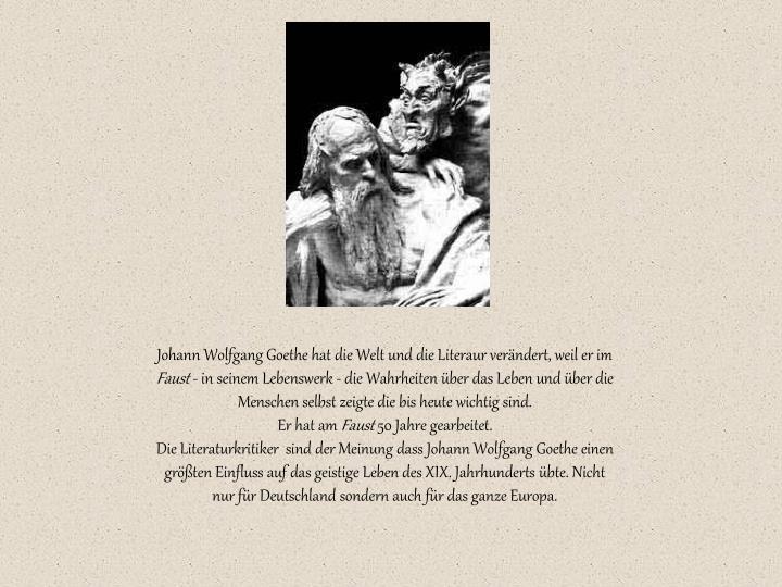 Johann Wolfgang Goethe hat die Welt und die Literaur verändert, weil er im