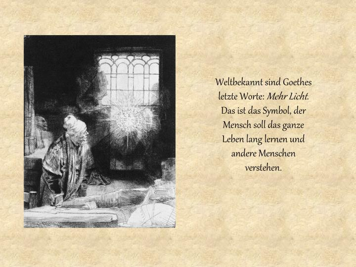 Weltbekannt sind Goethes letzte Worte: