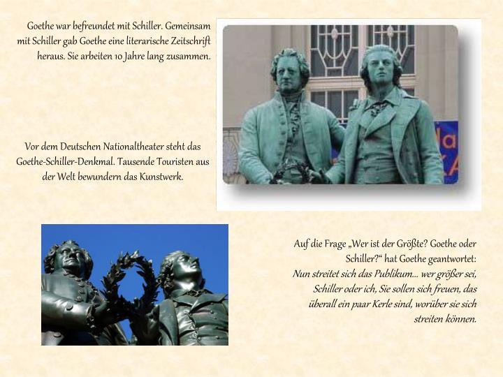 Goethe war befreundet mit Schiller. Gemeinsam mit Schiller ga