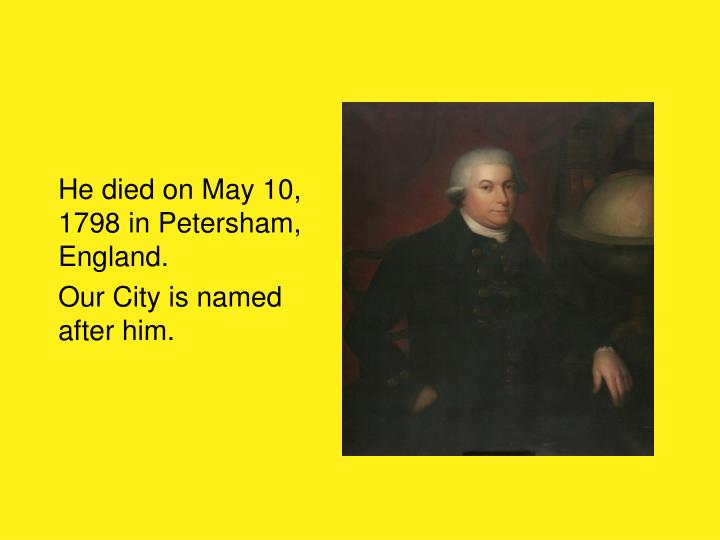 He died on May 10, 1798 in Petersham, England.