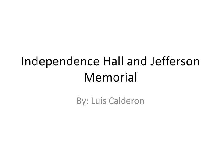 Independence hall and j efferson m emorial