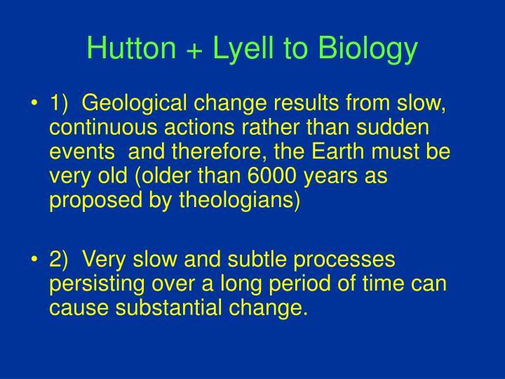 Hutton + Lyell to Biology