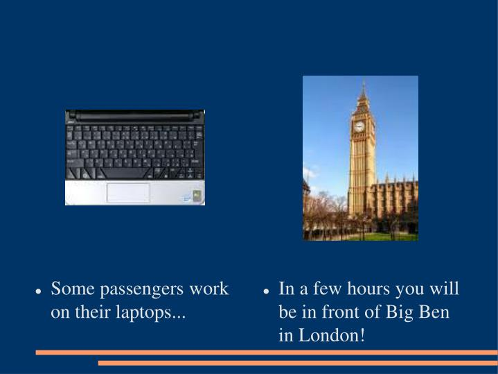 Some passengers work on their laptops...