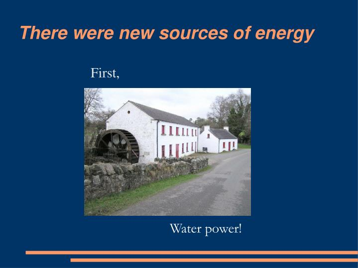 There were new sources of energy