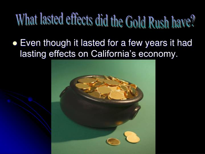 What lasted effects did the Gold Rush have?
