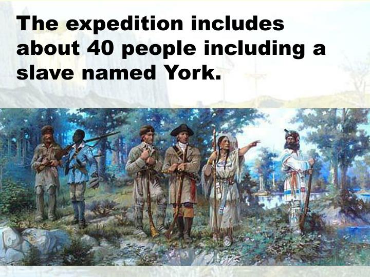 The expedition includes about 40