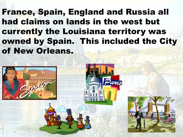 France, Spain, England and Russia all had claims on lands in the