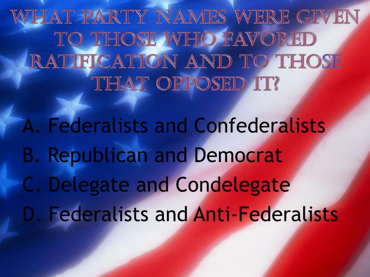 What party names were given to those who favored ratification and to tho