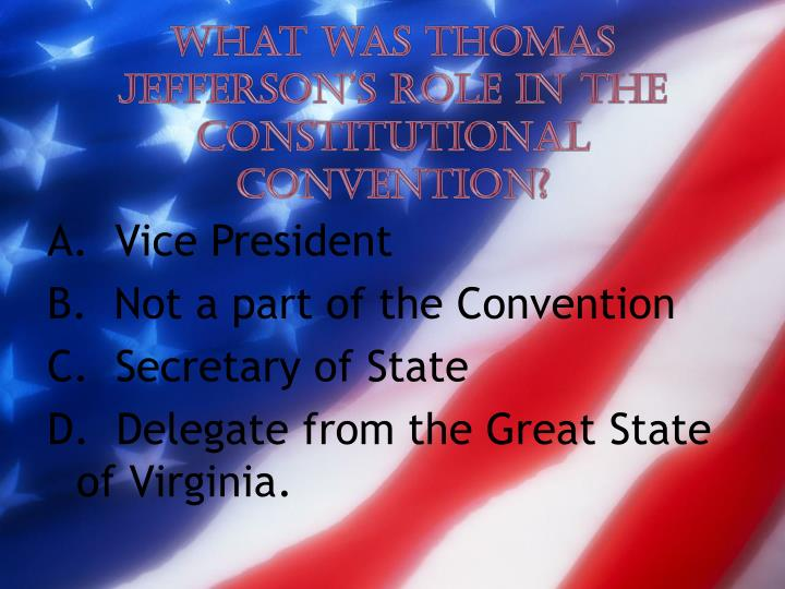 What was Thomas Jefferson's role in the Constitutional Convention?