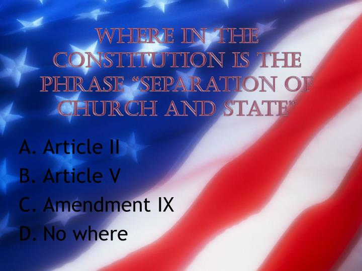 "Where in the Constitution is the phrase ""Separation of Church and State"""
