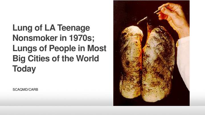 Lung of LA Teenage Nonsmoker in 1970s; Lungs of People in Most Big Cities of the World Today