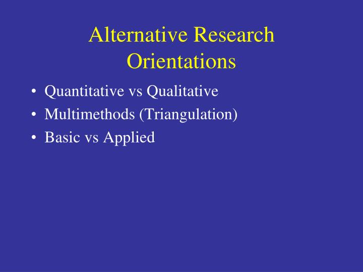 Alternative Research Orientations