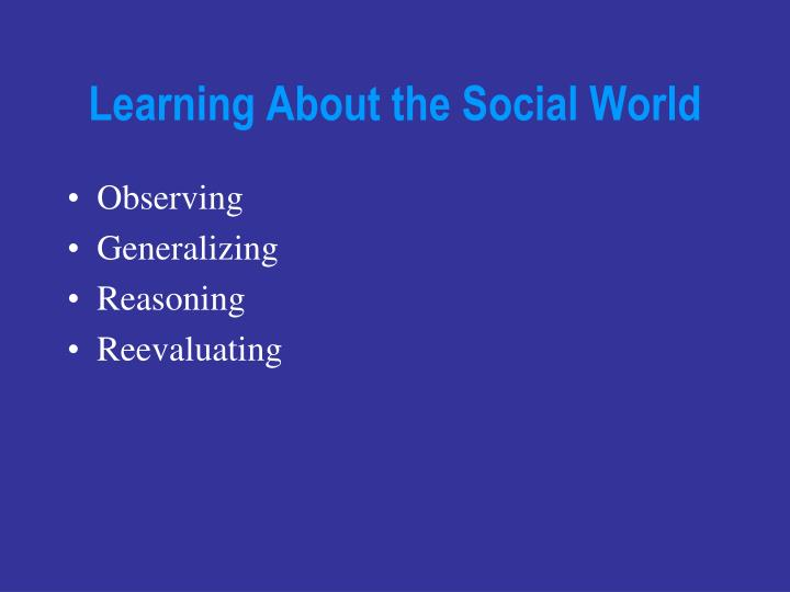 Learning About the Social World