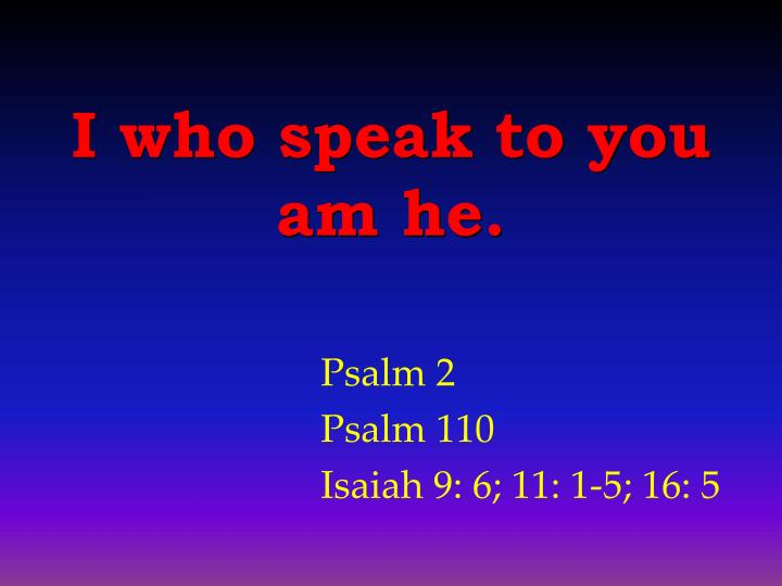 I who speak to you am he.