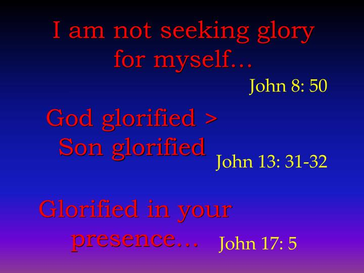 I am not seeking glory for myself…