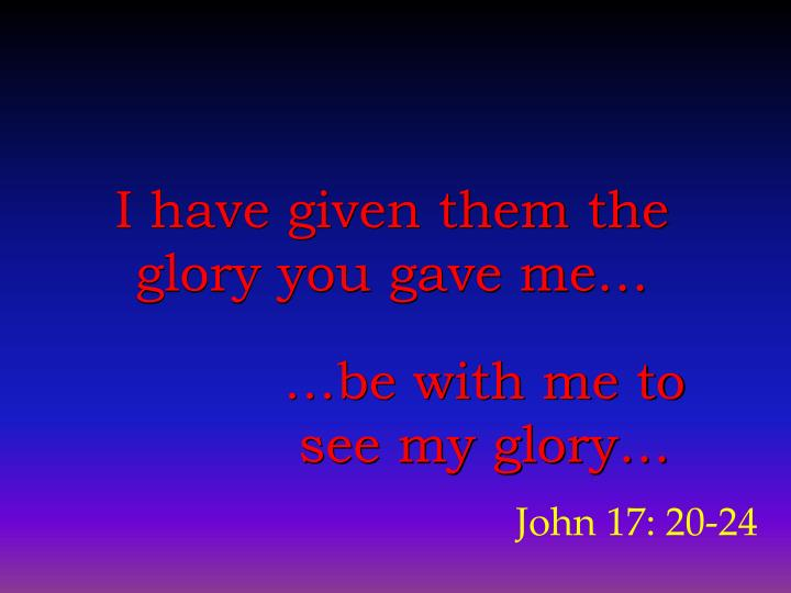 I have given them the glory you gave me…