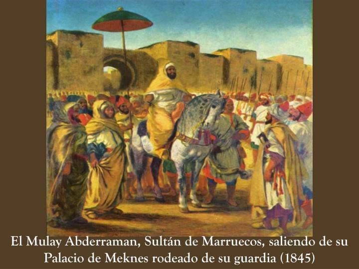 El Mulay Abderraman, Sultán de Marruecos, saliendo de su Palacio de Meknes rodeado de su guardia (1845)