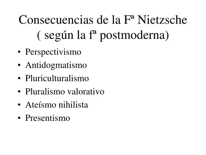 Consecuencias de la Fª Nietzsche ( según la fª postmoderna)