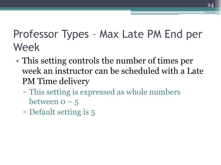 Professor Types – Max Late PM End per Week