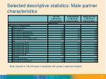 selected descriptive statistics male partner characteristics