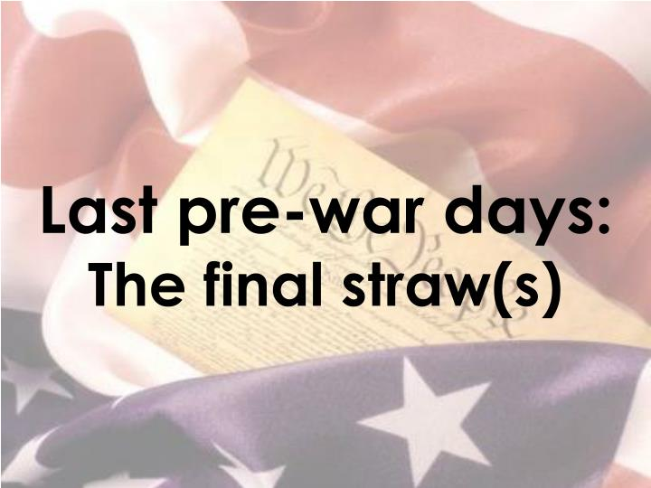 Last pre war days the final straw s