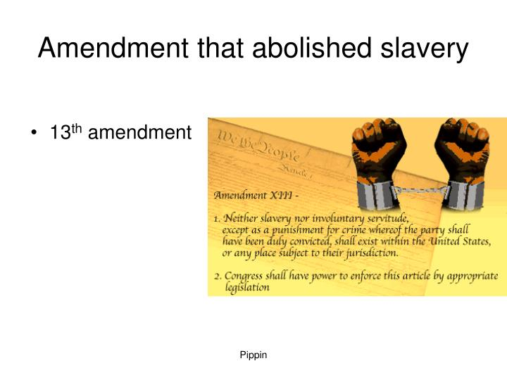 amendment abolishing slavery essay 13th amendment: describes how lincoln's opposition to the spread of slavery, his election as president, the secession of the south, the change in lincoln's war goals from preservation of the union to abolition of slavery with the emancipation proclamation led to adoption of the 13th.