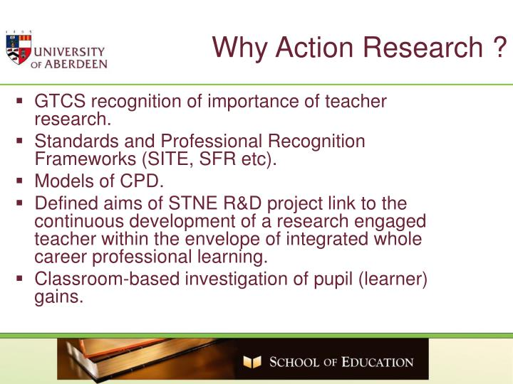 Why Action Research ?