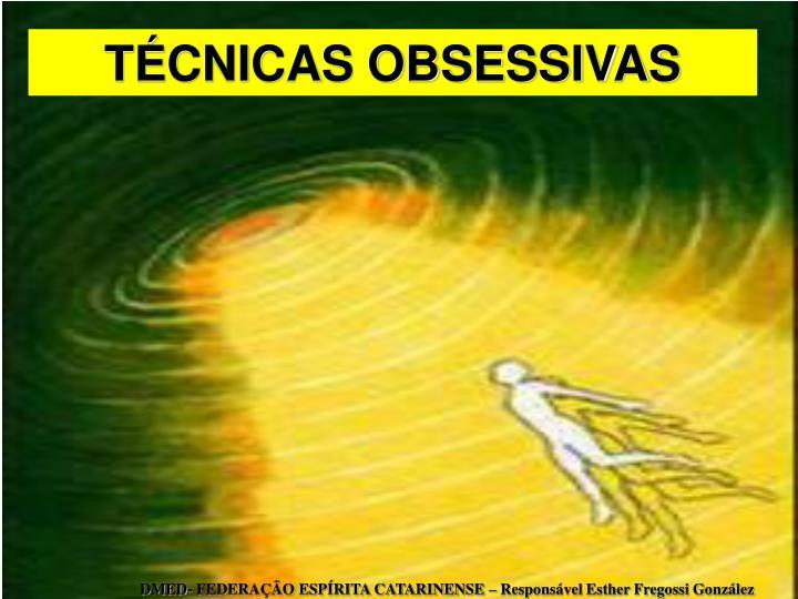 TÉCNICAS OBSESSIVAS