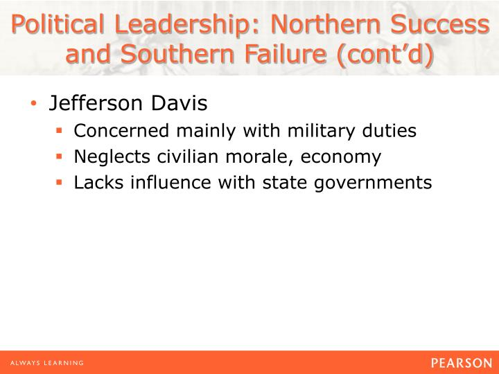 Political Leadership: Northern Success and Southern Failure (cont'd)