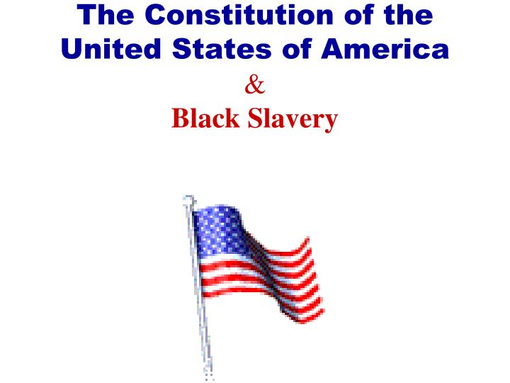 The constitution of the united states of america black slavery
