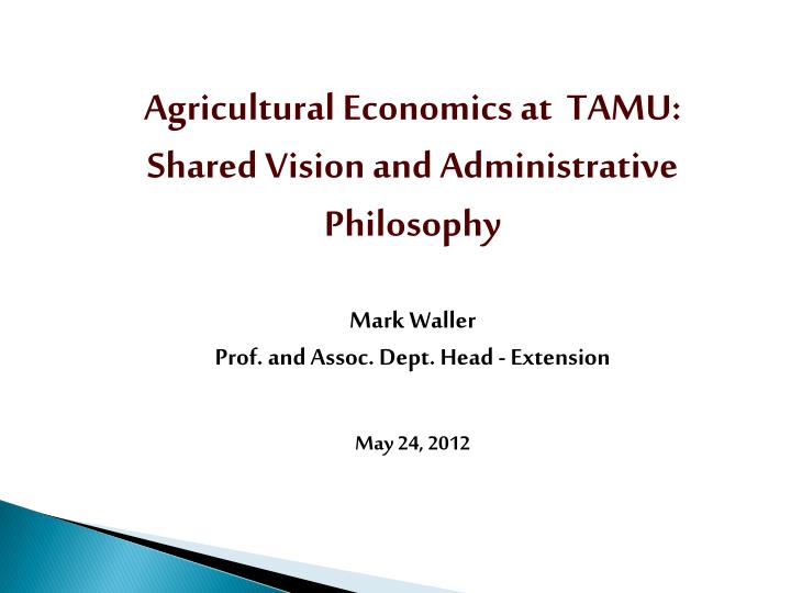 Agricultural Economics at  TAMU: Shared Vision and Administrative Philosophy