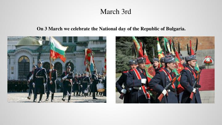 On 3 march we celebrate the national day of the republic of bulgaria