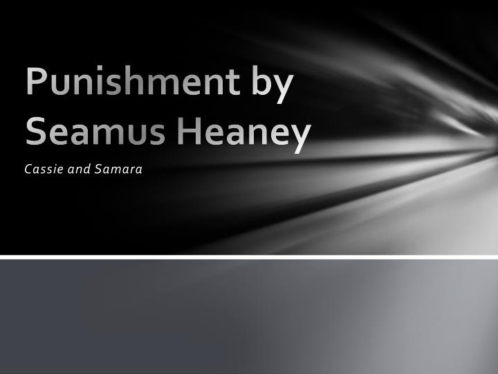 Consider Heaney's poems: 'The Tollund Man', 'The Grauballe Man', 'Punishment' and 'Bog Queen'.?