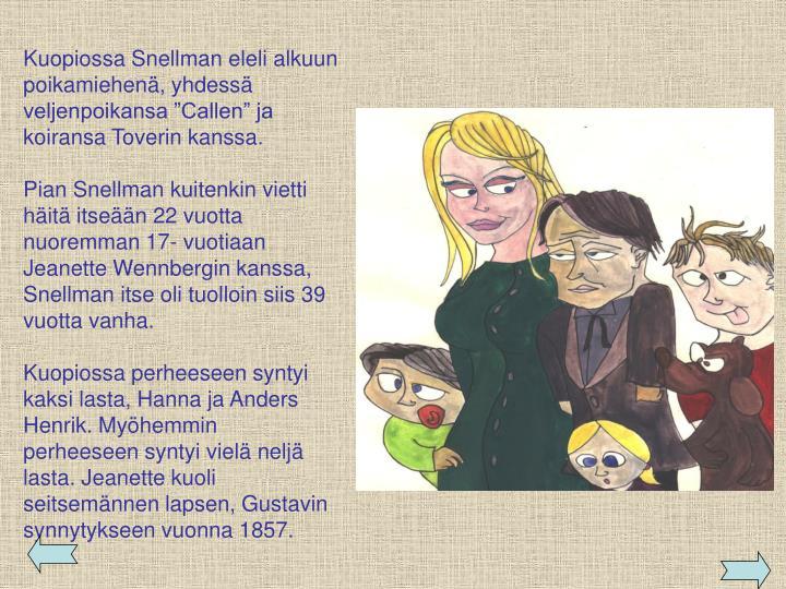 """Kuopiossa Snellman eleli alkuun poikamiehenä, yhdessä veljenpoikansa """"Callen"""" ja koiransa Toverin kanssa."""