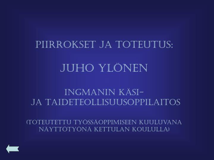 PIIRROKSET JA TOTEUTUS: