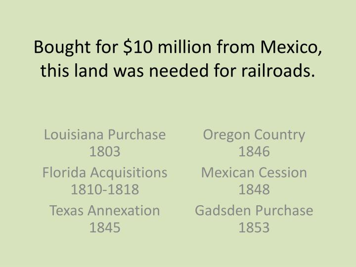 Bought for $10 million from Mexico, this land was needed for railroads.