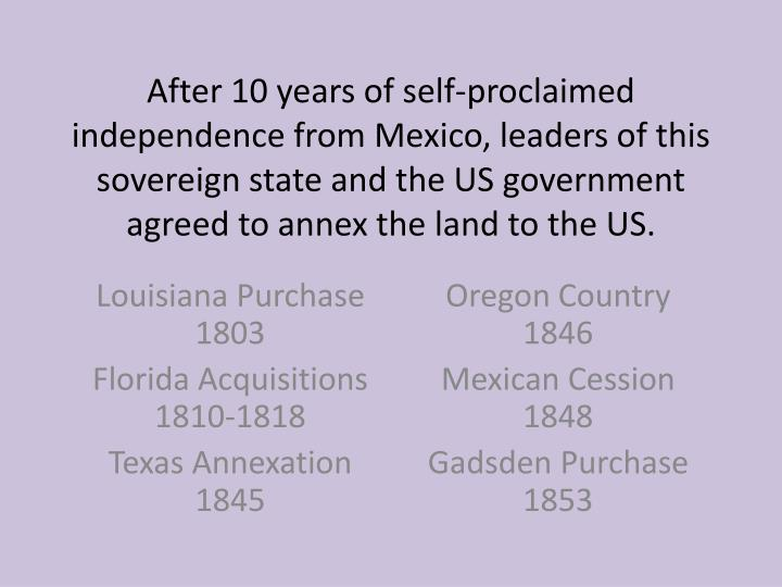 After 10 years of self-proclaimed independence from Mexico, leaders of this sovereign state and the US government agreed to annex the land to the US.