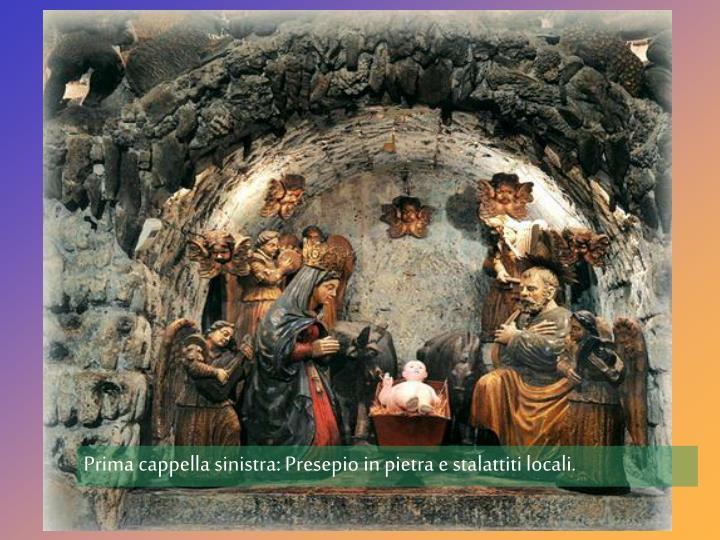 Prima cappella sinistra: Presepio in pietra e stalattiti locali.