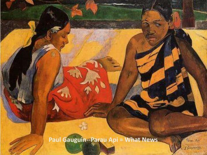 Paul Gauguin--Parau Api = What News