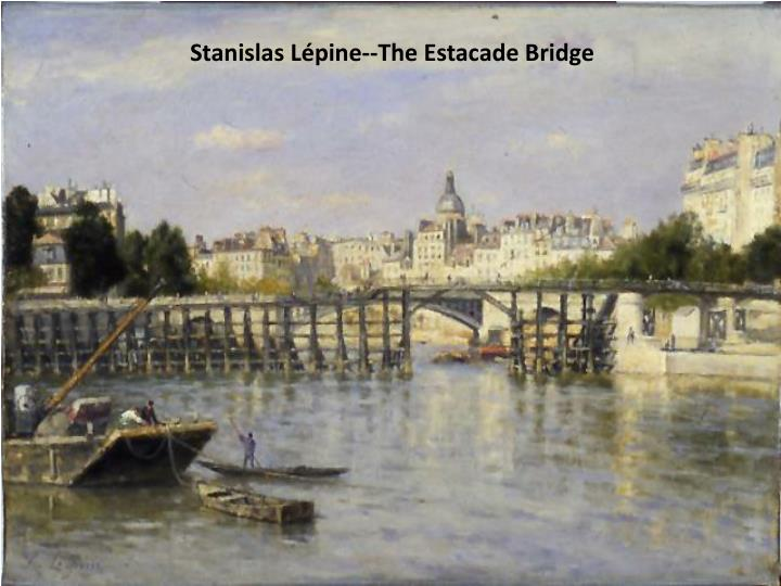 Stanislas Lépine--The Estacade Bridge