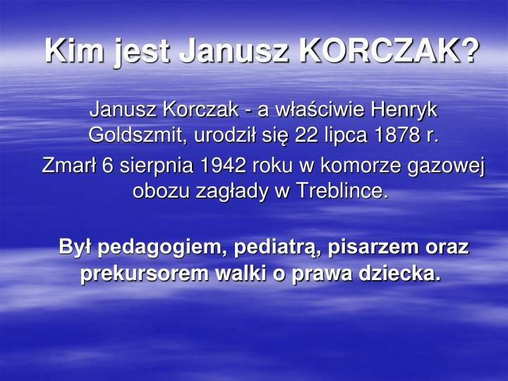 Kim jest Janusz KORCZAK?