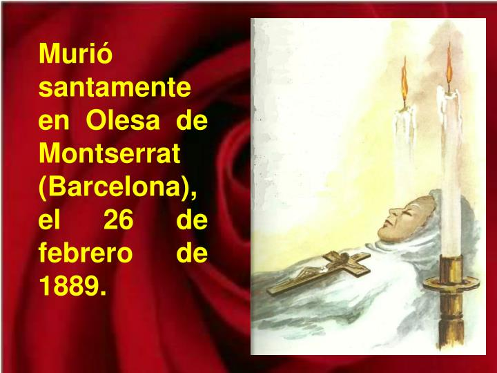 Murió santamente en Olesa de Montserrat (Barcelona), el 26 de febrero de 1889.