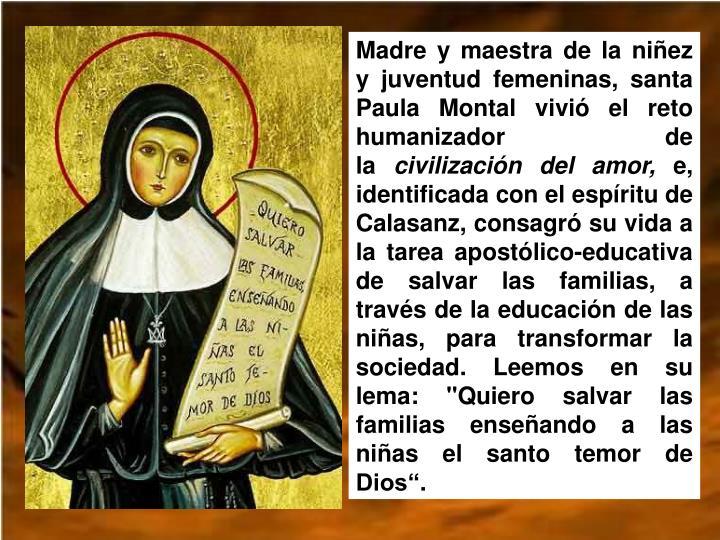 Madre y maestra de la niñez y juventud femeninas, santa Paula Montal vivió el reto humanizador de la