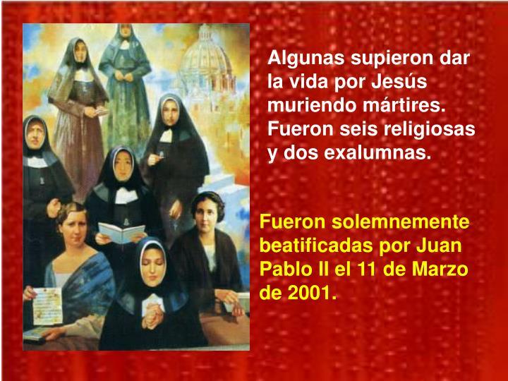 Algunas supieron dar la vida por Jesús muriendo mártires. Fueron seis religiosas y dos exalumnas.