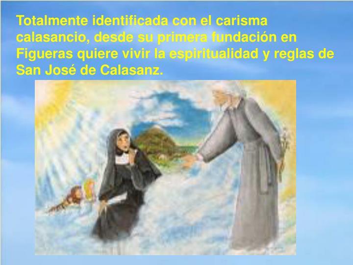 Totalmente identificada con elcarisma calasancio, desde su primera fundación en Figueras quiere vivir la espiritualidad y reglas de San José de Calasanz.