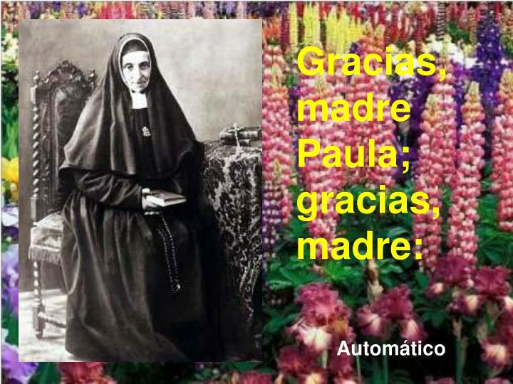 Gracias, madre Paula; gracias, madre: